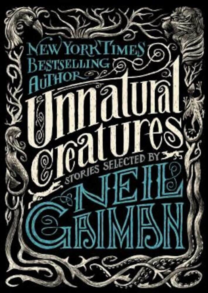 Unnatural Creatures: Stories Selected by Neil Gaiman, Hardcover