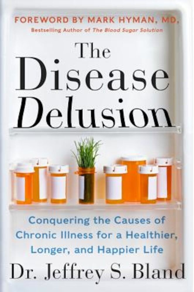 The Disease Delusion: Conquering the Causes of Chronic Illness for a Healthier, Longer, and Happier Life, Paperback