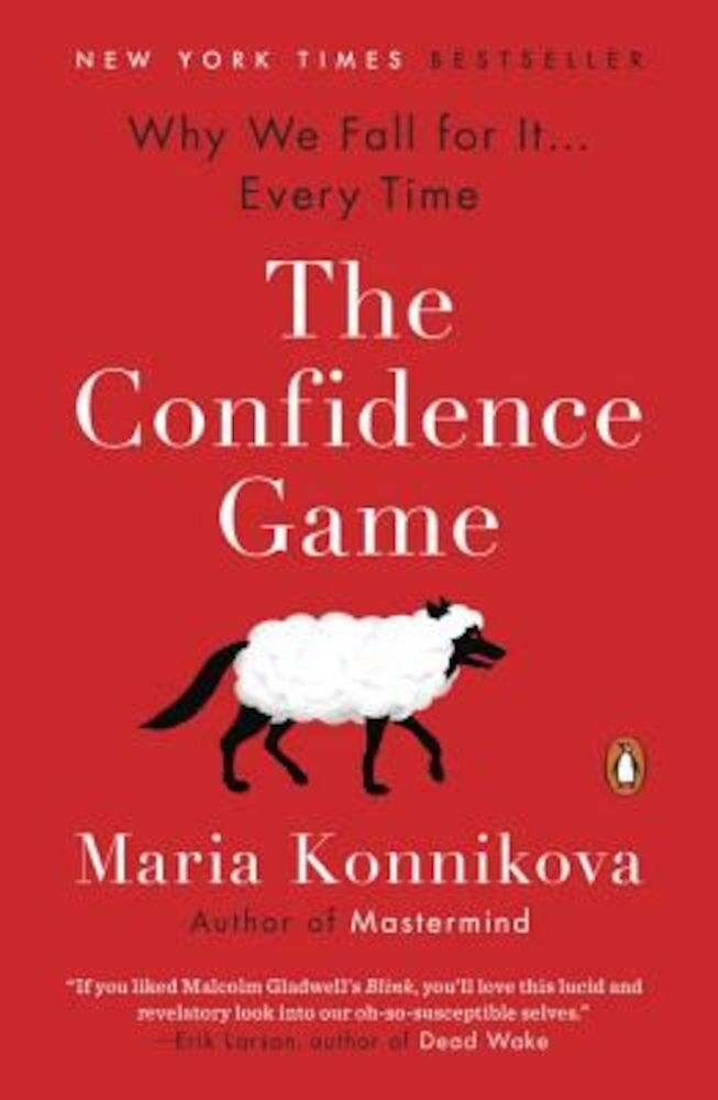 The Confidence Game: Why We Fall for It . . . Every Time, Paperback