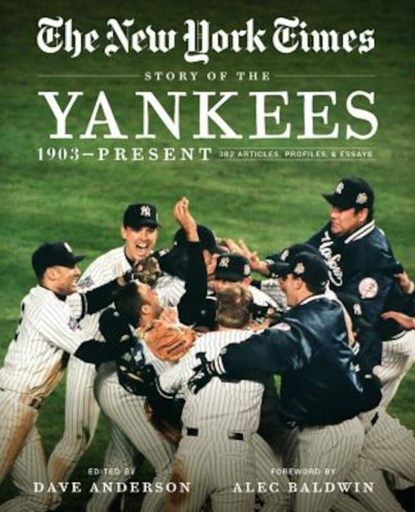 New York Times Story of the Yankees: 1903-Present: 390 Articles, Profiles & Essays, Paperback