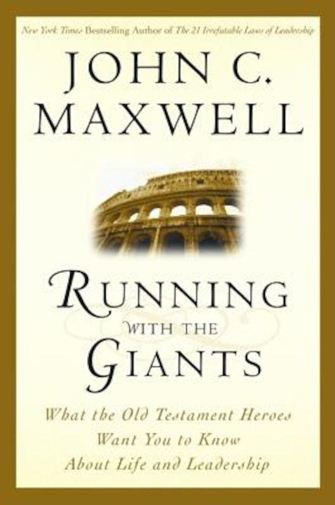 Running with the Giants: What Old Testament Heroes Want You to Know about Life and Leadership, Hardcover