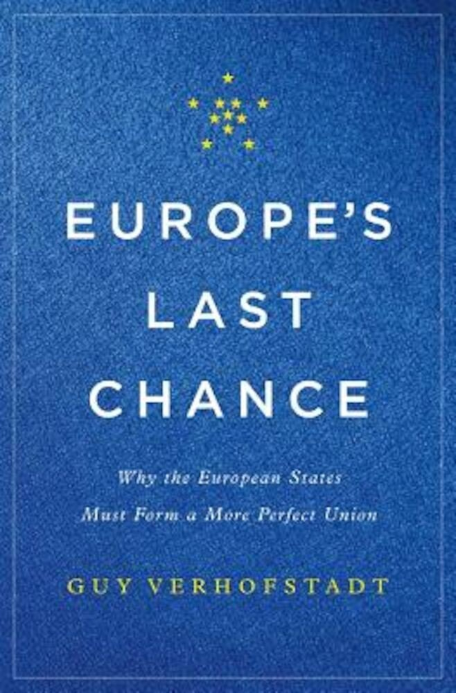 Europe's Last Chance: Why the European States Must Form a More Perfect Union, Hardcover