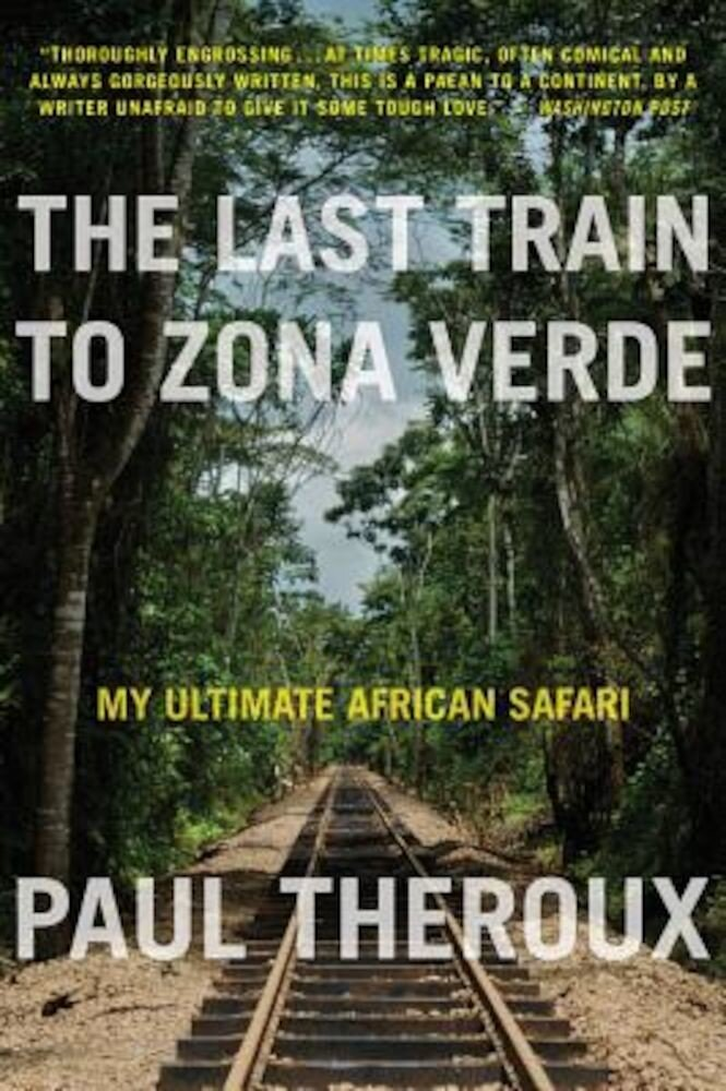 The Last Train to Zona Verde: My Ultimate African Safari, Paperback