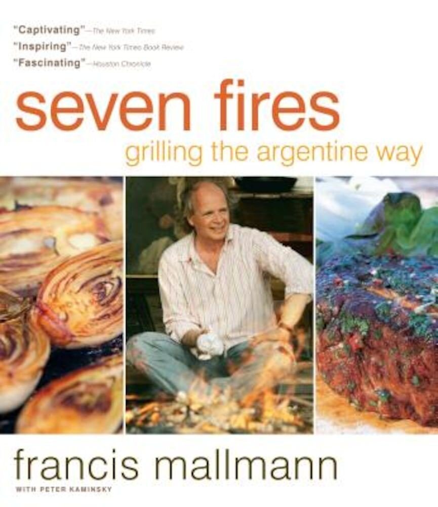 Seven Fires: Grilling the Argentine Way, Hardcover