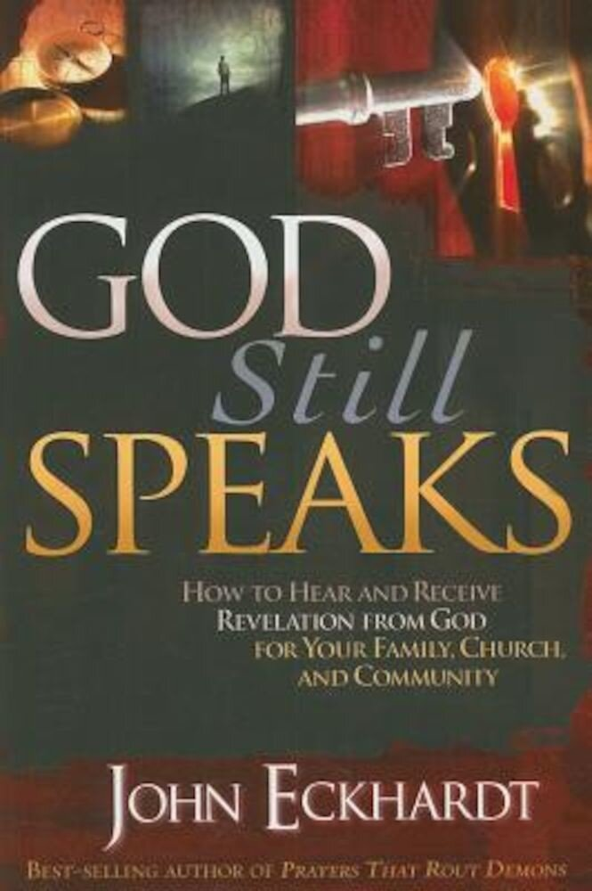 God Still Speaks: How to Hear and Receive Revelation from God for Your Family, Church, and Community, Paperback