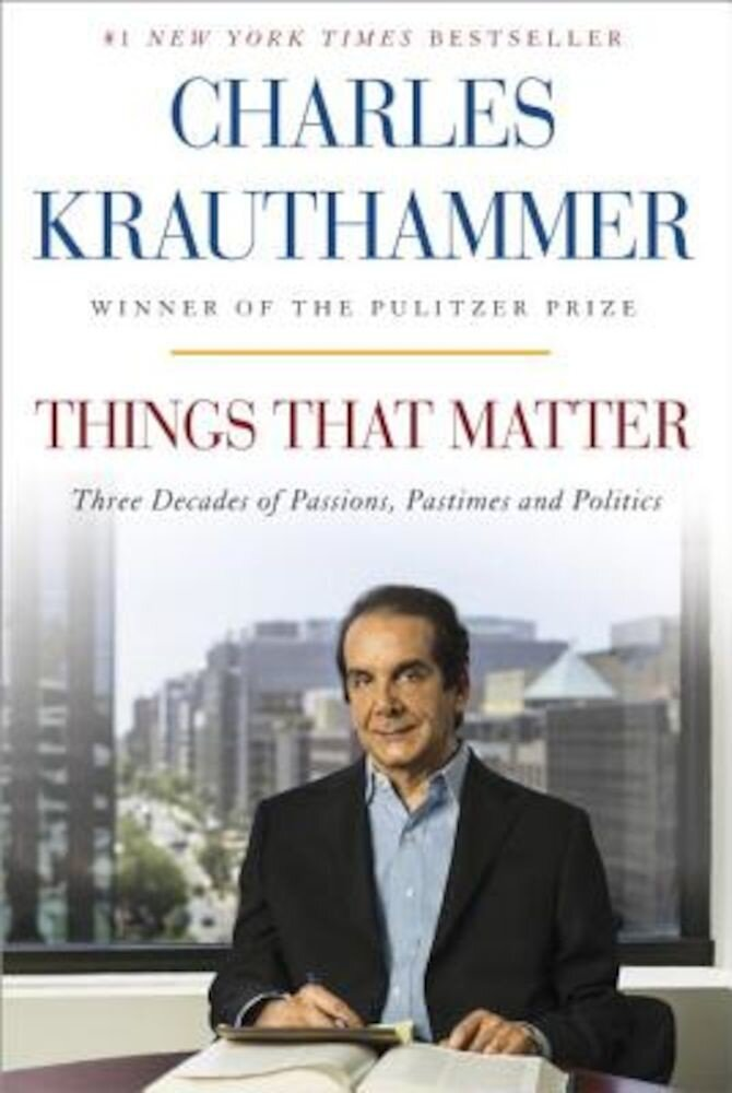 Things That Matter: Three Decades of Passions, Pastimes and Politics, Hardcover