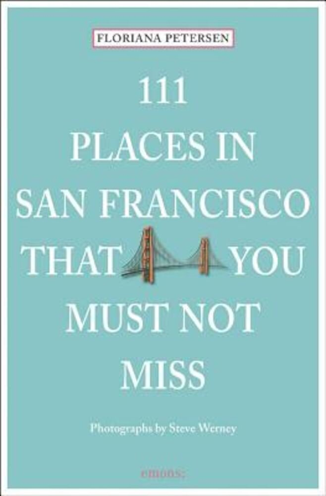 111 Places in San Francisco That You Must Not Miss, Paperback