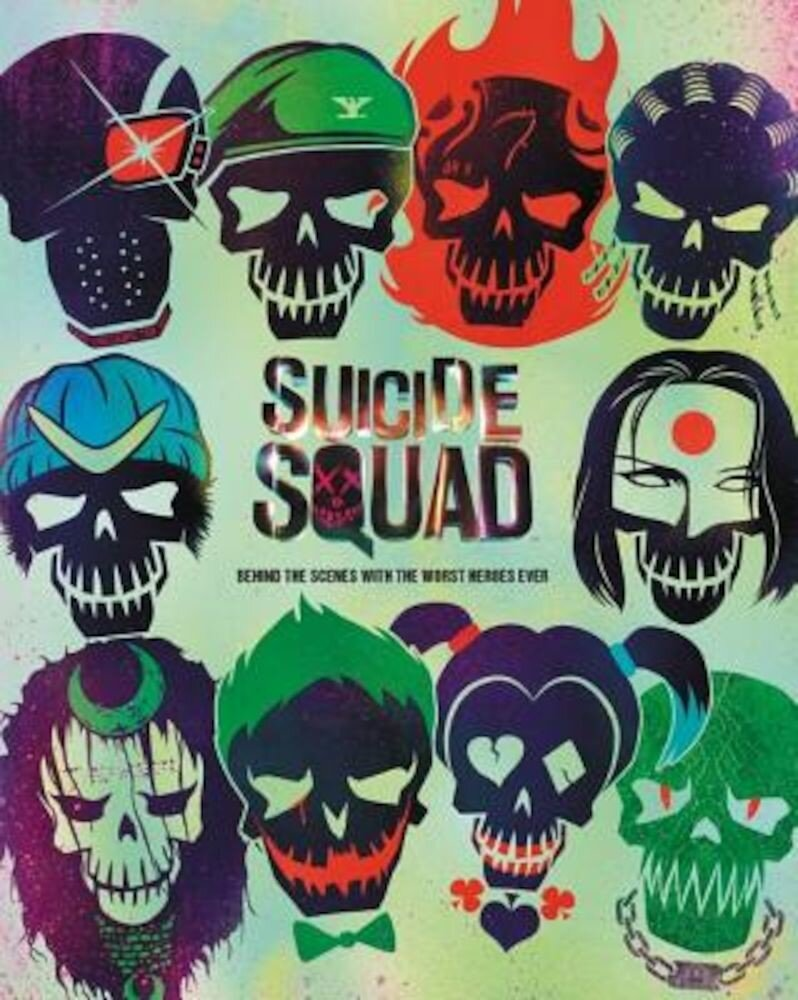 Suicide Squad: Behind the Scenes with the Worst Heroes Ever, Hardcover