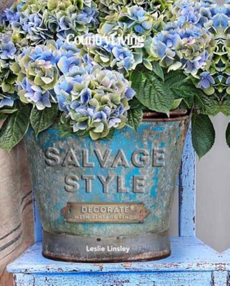 Country Living Salvage Style: Decorate with Vintage Finds, Hardcover
