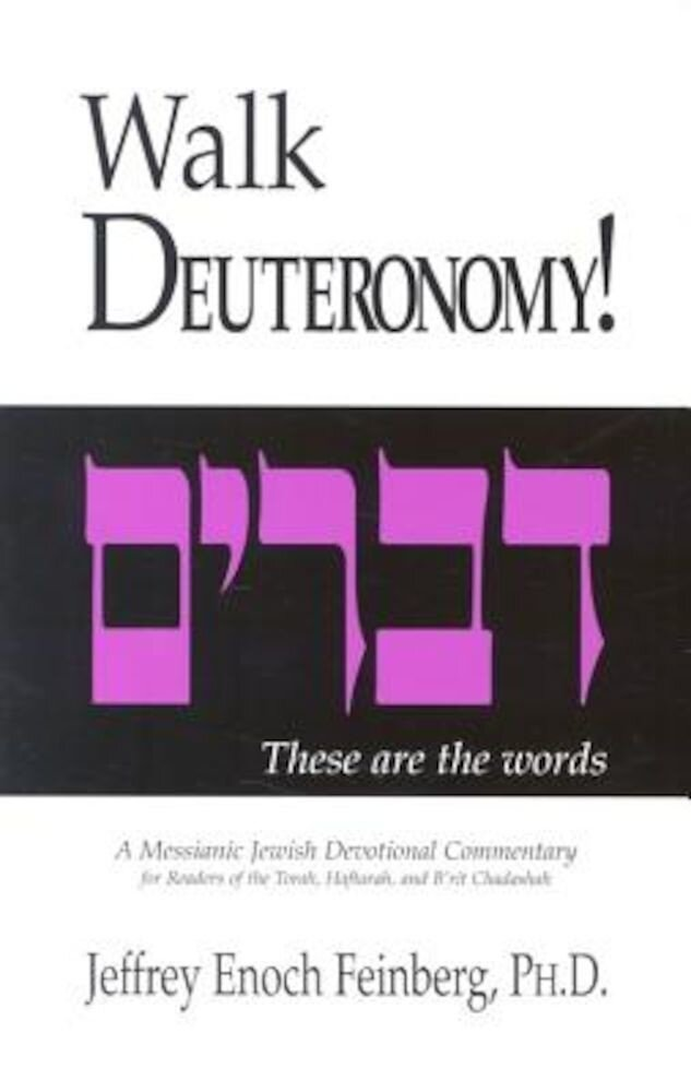 Walk Deuteronomy!: A Messianic Jewish Devotional Commentary, Paperback