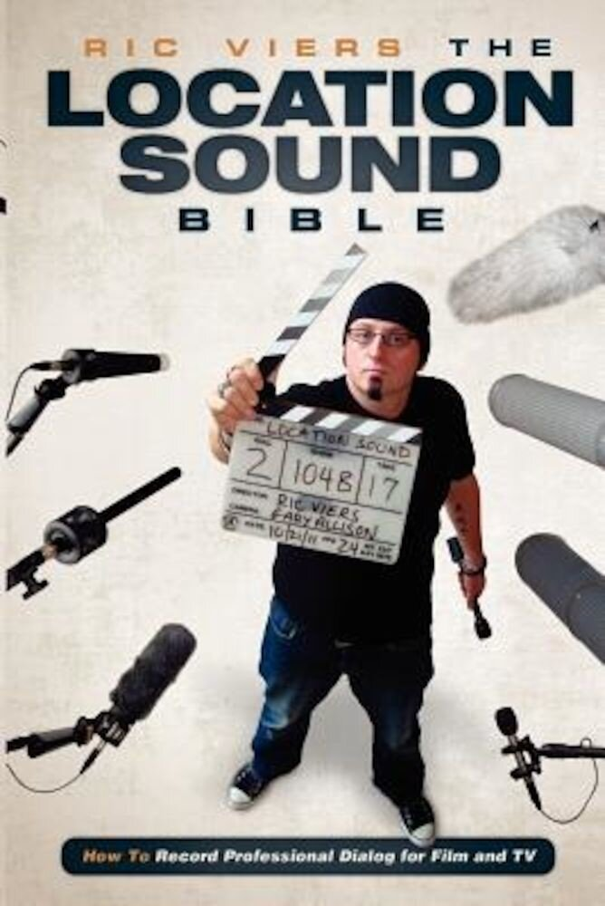 The Location Sound Bible: How to Record Professional Dialog for Film and TV, Paperback