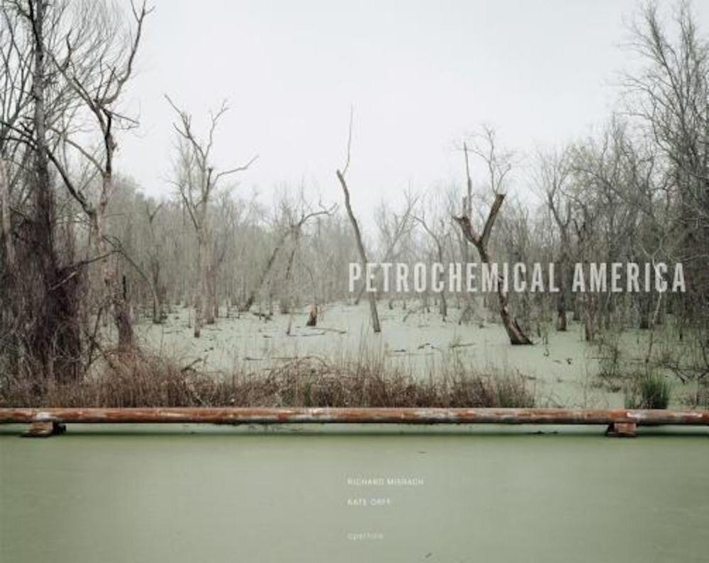 Richard Misrach & Kate Orff: Petrochemical America, Paperback