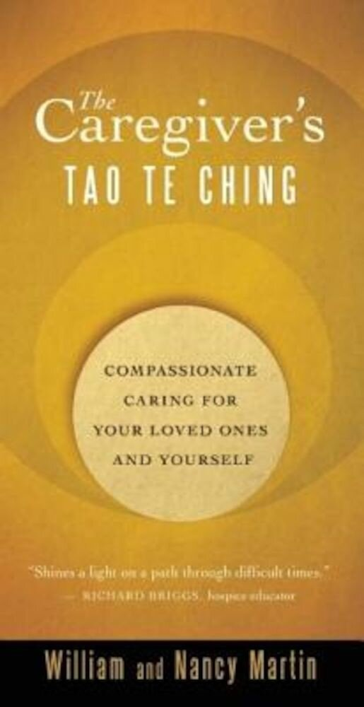 The Caregiver's Tao Te Ching: Compassionate Caring for Your Loved Ones and Yourself, Paperback