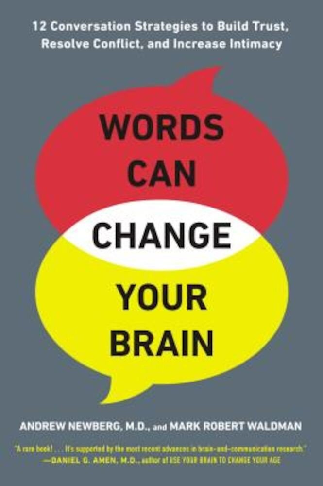 Words Can Change Your Brain: 12 Conversation Strategies to Build Trust, Resolve Conflict, and Increase Intima Cy, Paperback