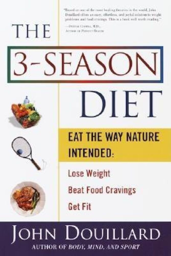 The 3-Season Diet: Eat the Way Nature Intended to Lose Weight, Beat Food Cravings, Get Fit, Paperback