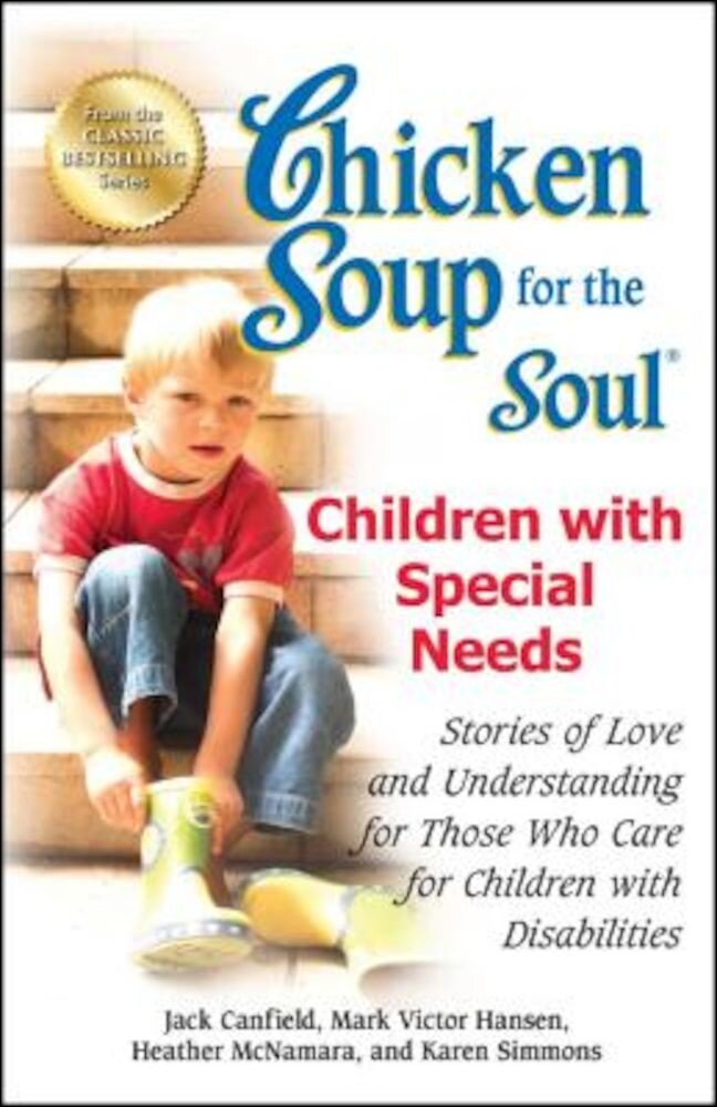 Chicken Soup for the Soul: Children with Special Needs: Stories of Love and Understanding for Those Who Care for Children with Disabilities, Paperback