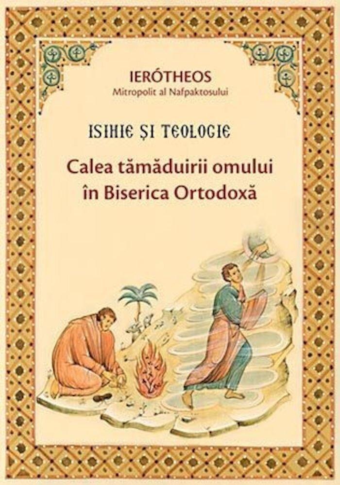 Isihie si teologie. Calea tamaduirii omului in Biserica Ortodoxa