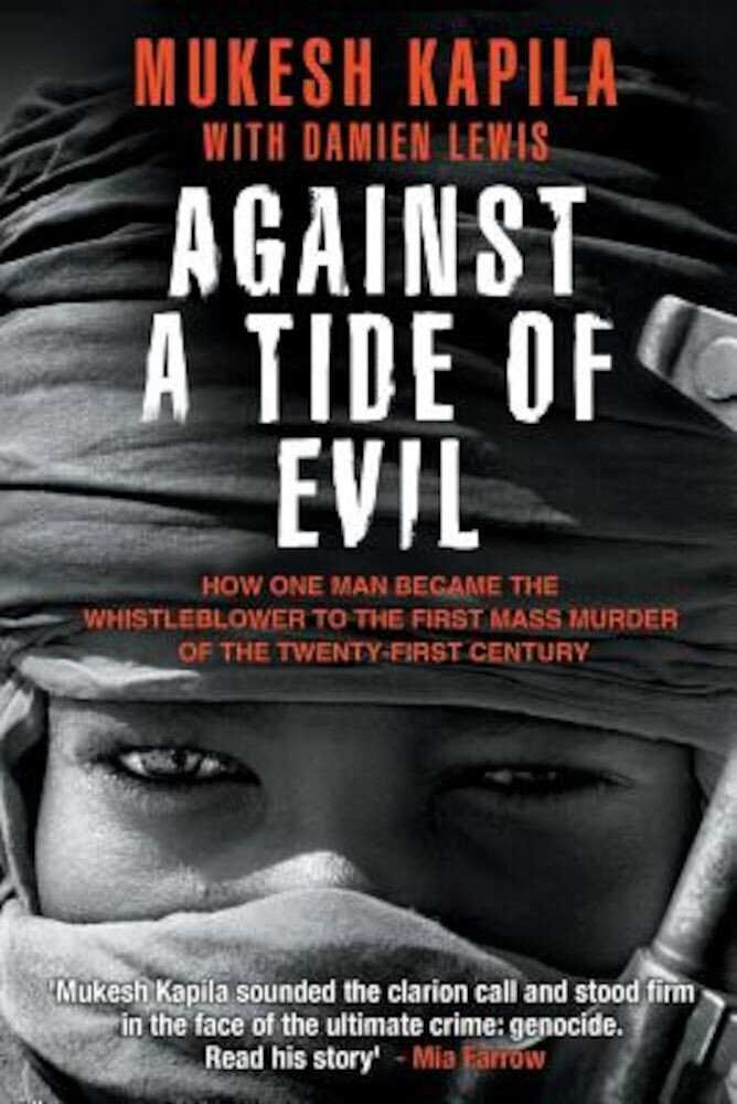 Against a Tide of Evil: How One Man Became the Whistleblower to the First Mass Murder Ofthe Twenty-First Century, Paperback