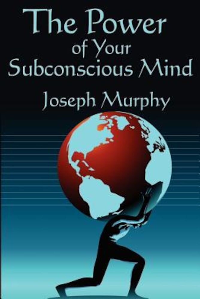 The Power of Your Subconscious Mind: Complete and Unabridged, Paperback