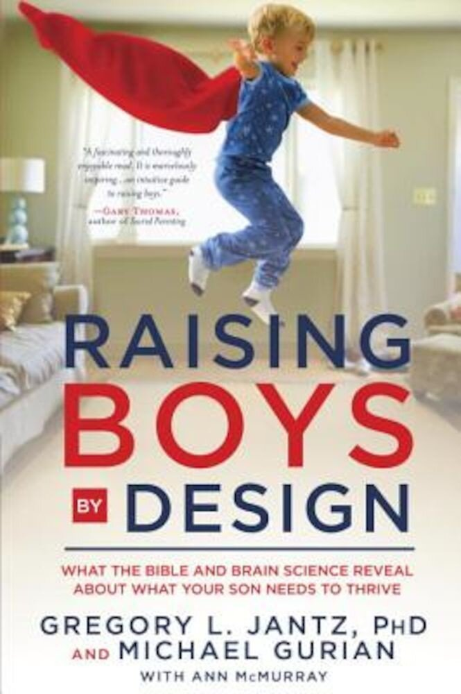 Raising Boys by Design: What the Bible and Brain Science Reveal about What Your Son Needs to Thrive, Paperback