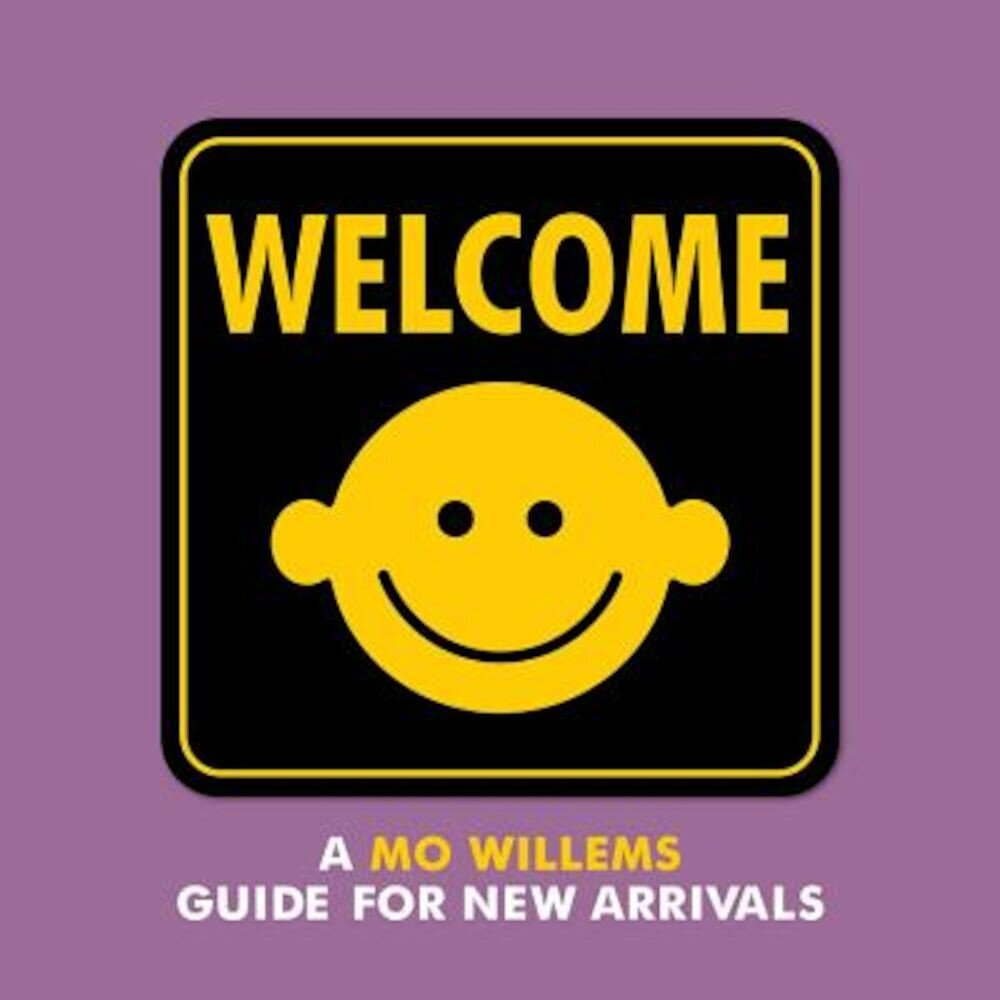 Welcome: A Mo Willems Guide for New Arrivals, Hardcover
