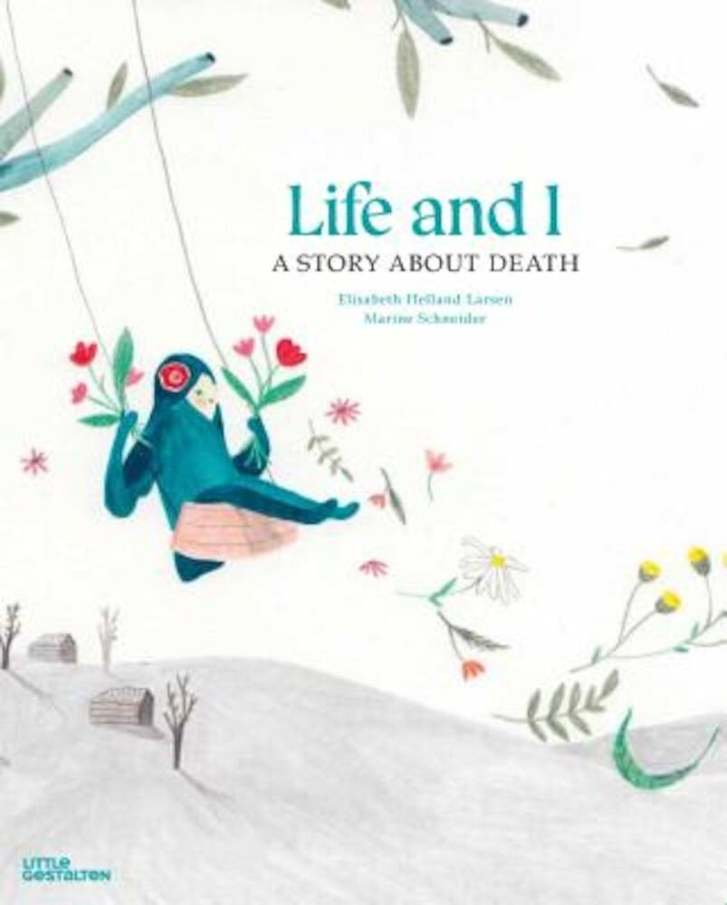 Life and I: A Story about Death, Hardcover