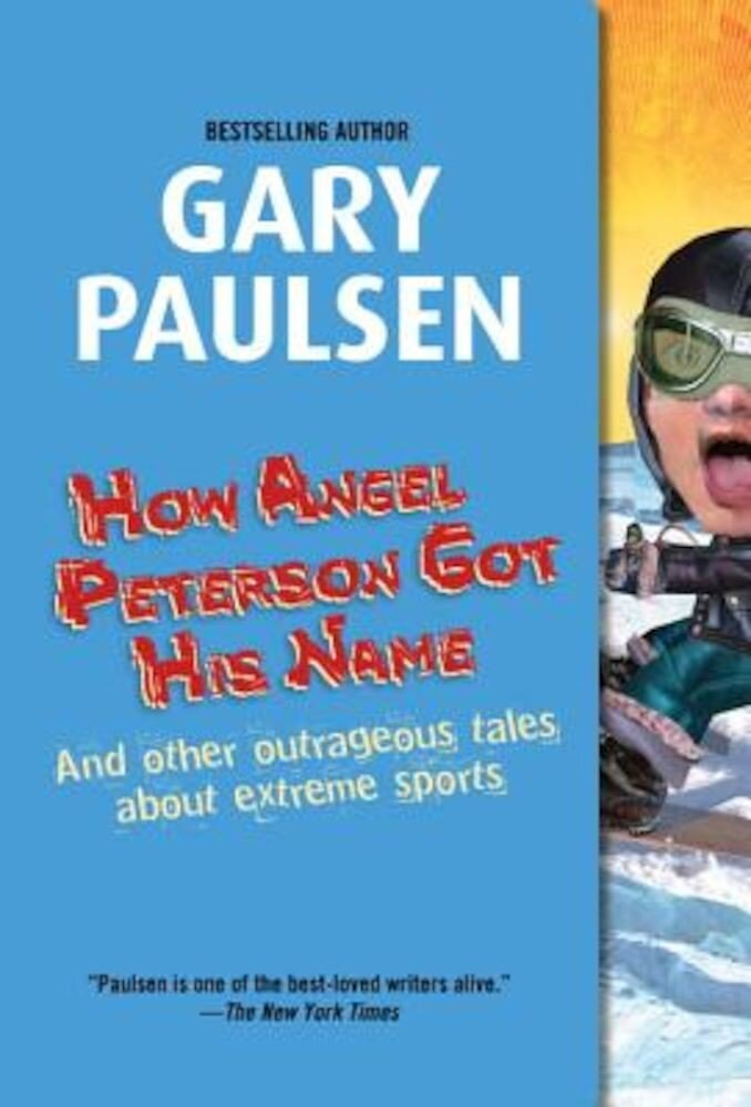 How Angel Peterson Got His Name: And Other Outrageous Tales about Extreme Sports, Paperback