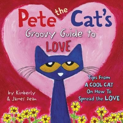 Pete the Cat's Groovy Guide to Love, Hardcover