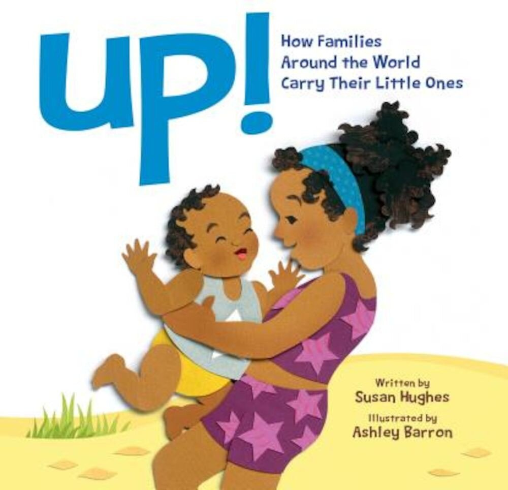 Up!: How Families Around the World Carry Their Little Ones, Hardcover