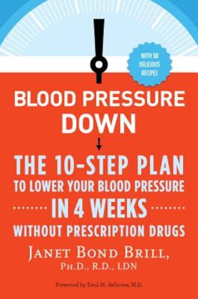 Blood Pressure Down: The 10-Step Plan to Lower Your Blood Pressure in 4 Weeks--Without Prescription Drugs, Paperback