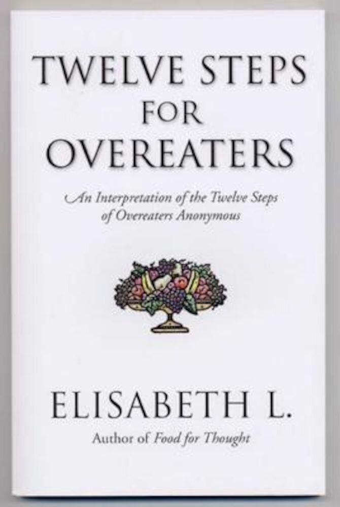 Twelve Steps for Overeaters: An Interpretation of the Twelve Steps of Overeaters Anonymous, Paperback