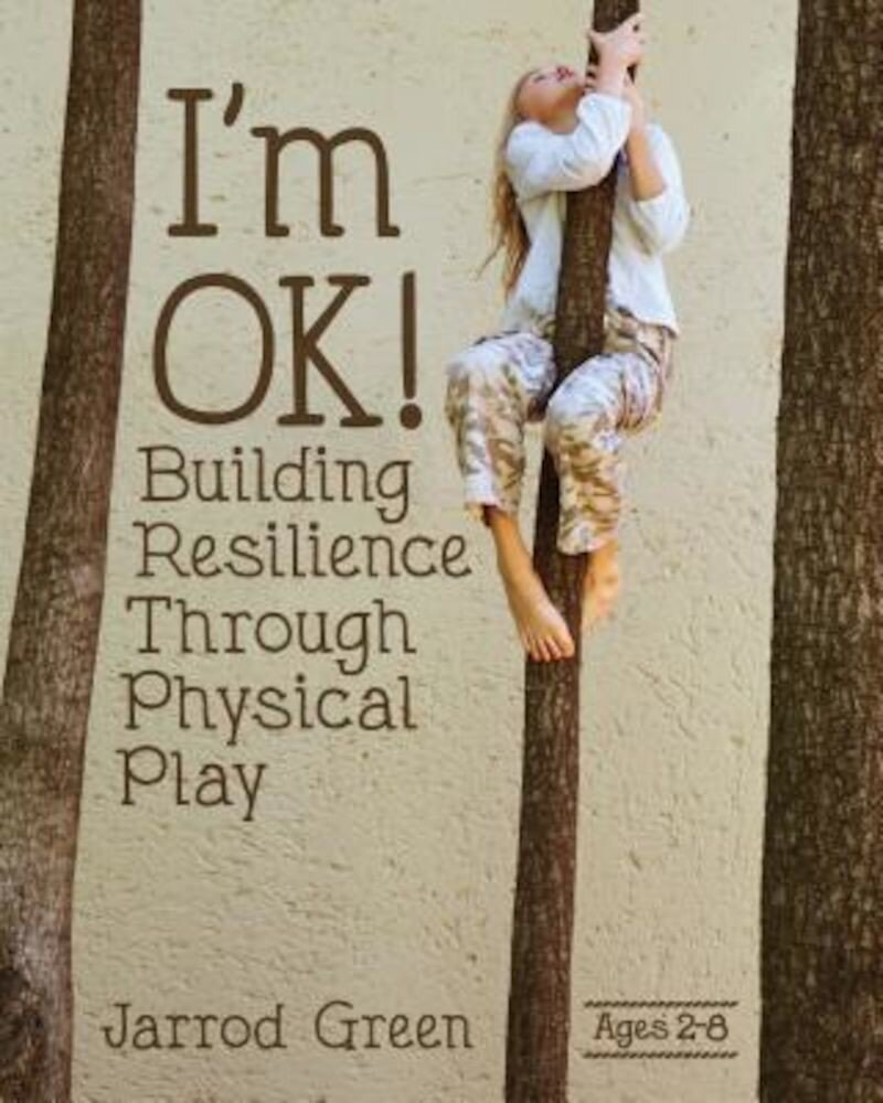 I'm Ok! Building Resilience Through Physical Play, Paperback
