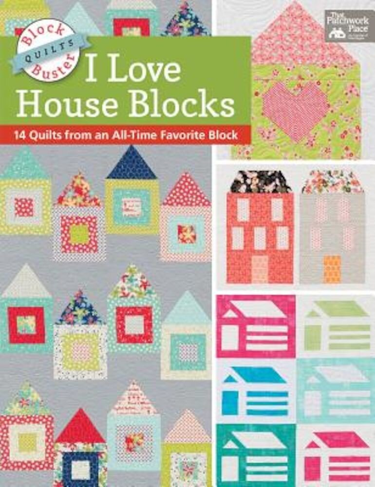 Block-Buster Quilts - I Love House Blocks: 14 Quilts from an All-Time Favorite Block, Paperback
