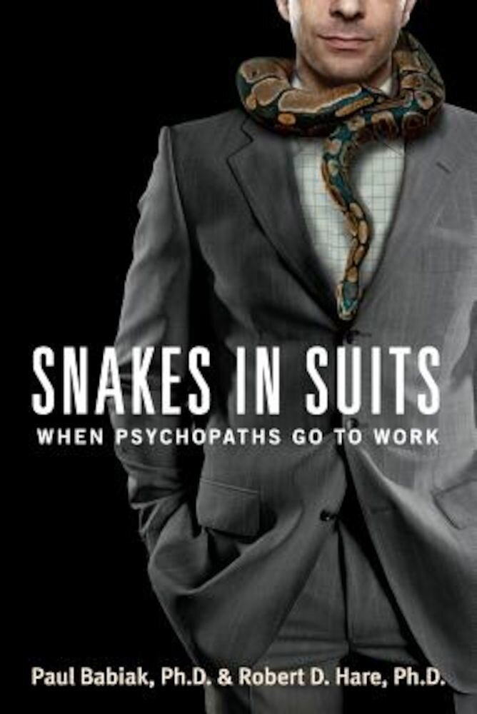 Snakes in Suits: When Psychopaths Go to Work, Paperback