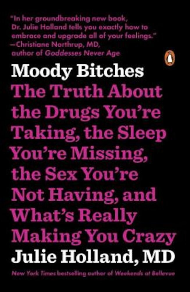 Moody Bitches: The Truth about the Drugs You're Taking, the Sleep You're Missing, the Sex You're Not Having, and What's Really Making, Paperback