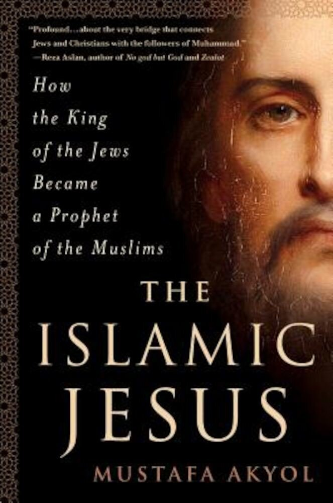 The Islamic Jesus: How the King of the Jews Became a Prophet of the Muslims, Hardcover