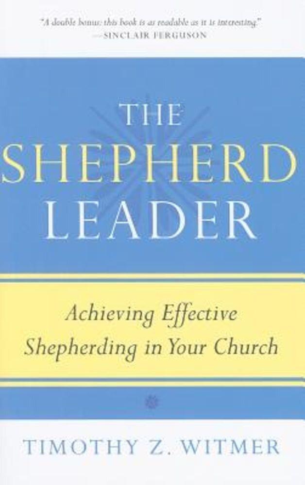 The Shepherd Leader: Achieving Effective Shepherding in Your Church, Paperback