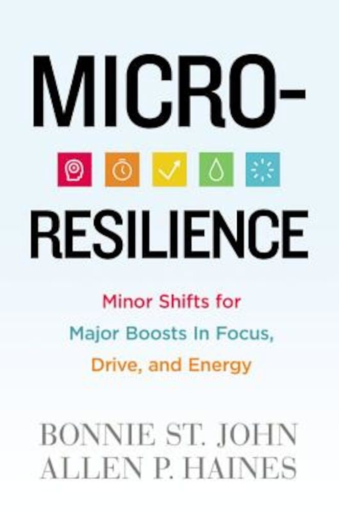 Micro-Resilience: Minor Shifts for Major Boosts in Focus, Drive, and Energy, Hardcover