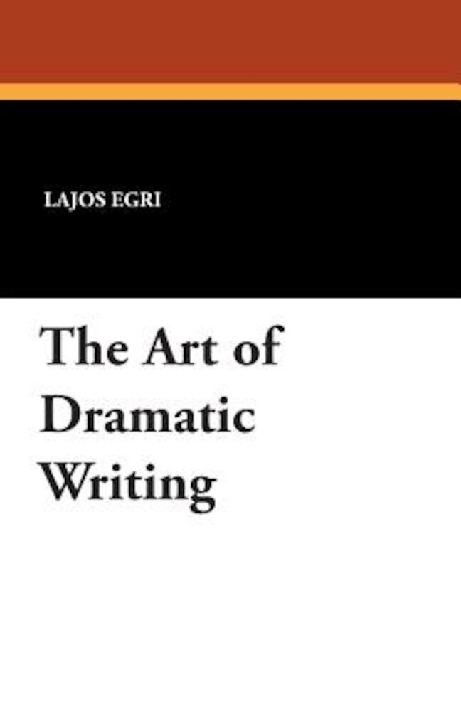 The Art of Dramatic Writing, Paperback