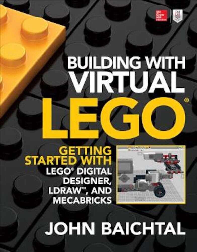 Building with Virtual Lego: Getting Started with Lego Digital Designer, Ldraw, and Mecabricks, Paperback