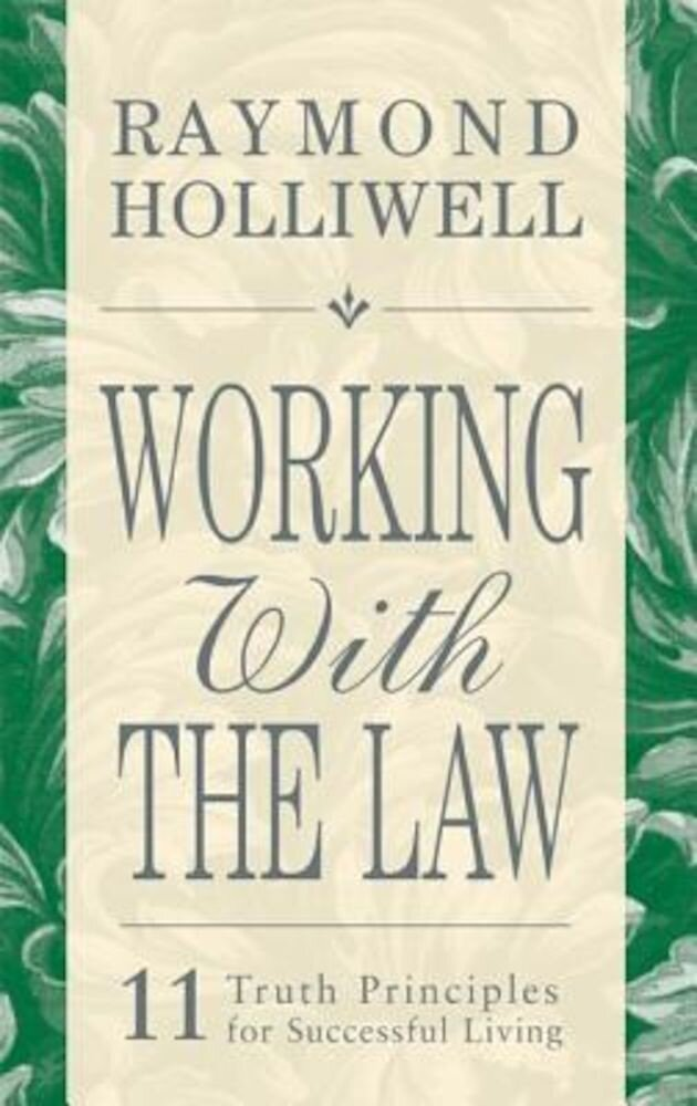 Working with the Law: 11 Truth Principles for Successful Living, Paperback