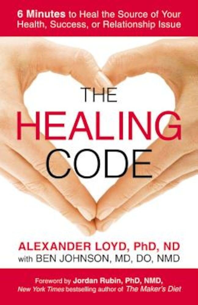 The Healing Code: 6 Minutes to Heal the Source of Your Health, Success, or Relationship Issue, Paperback