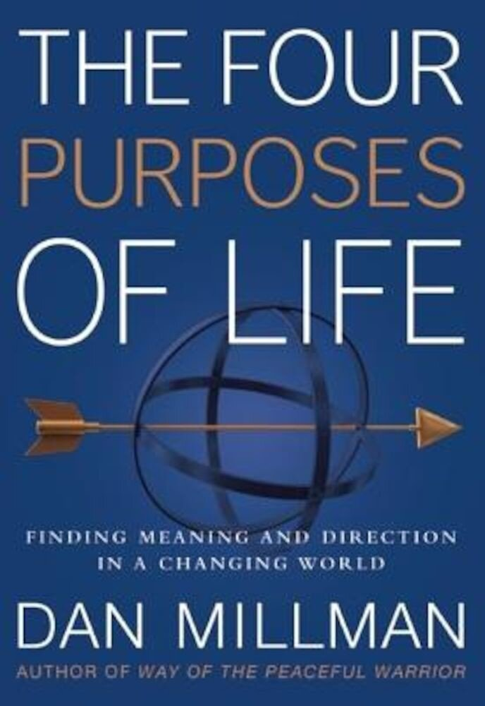 The Four Purposes of Life: Finding Meaning and Direction in a Changing World, Hardcover