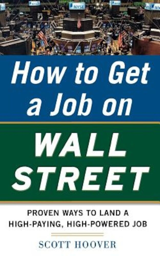 How to Get a Job on Wall Street: Proven Ways to Land a High-Paying, High-Power Job, Paperback