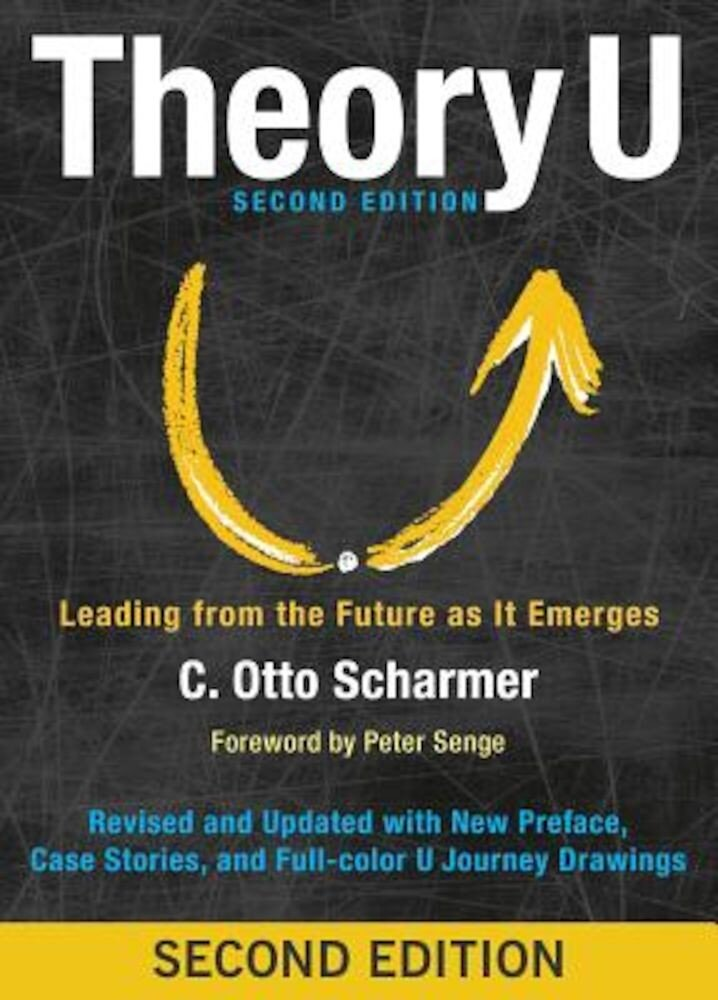 Theory U: Leading from the Future as It Emerges, Paperback