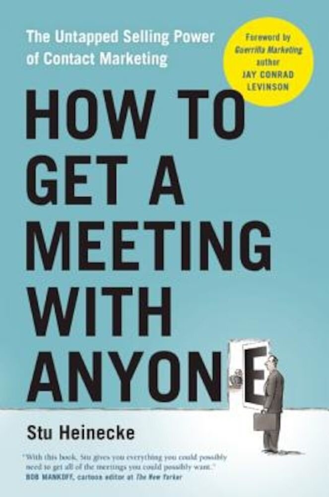 How to Get a Meeting with Anyone: The Untapped Selling Power of Contact Marketing, Hardcover