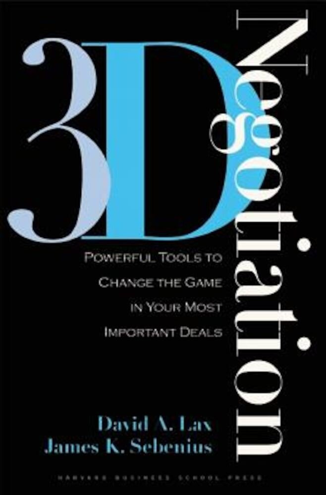 3-D Negotiation: Powerful Tools to Change the Game in Your Most Important Deals, Hardcover