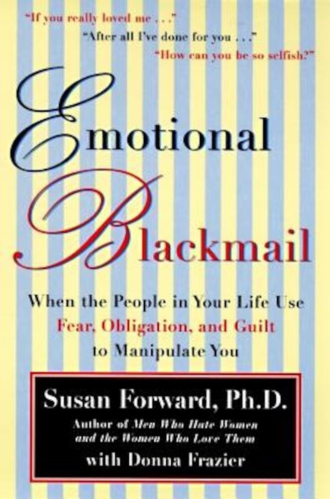 Emotional Blackmail: When the People in Your Life Use Fear, Obligation, and Guilt to Manipulate You, Paperback