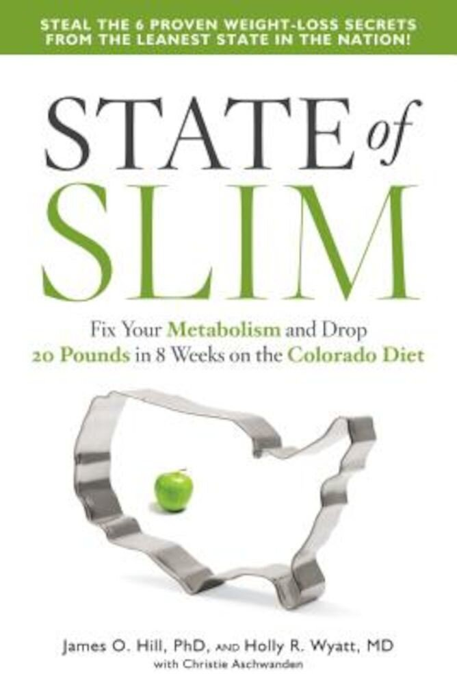 State of Slim: Fix Your Metabolism and Drop 20 Pounds in 8 Weeks on the Colorado Diet, Paperback