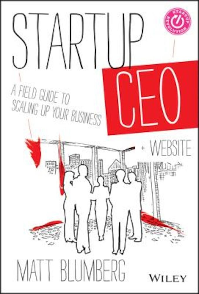 Startup CEO: A Field Guide to Scaling Up Your Business, + Website, Hardcover